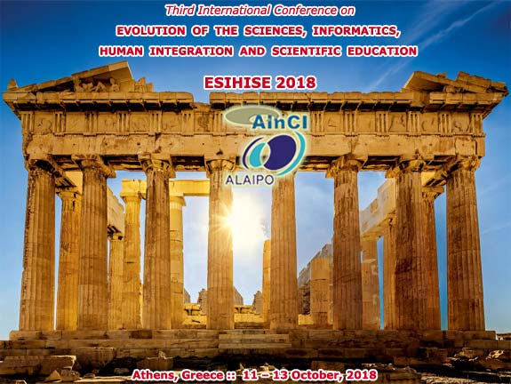 3rd International Conference on Evolution of the Sciences, Informatics, Human Integration and Scientific Education :: ESIHISE 2018 :: Athenas, Greece :: October, 11 - 13, 2018