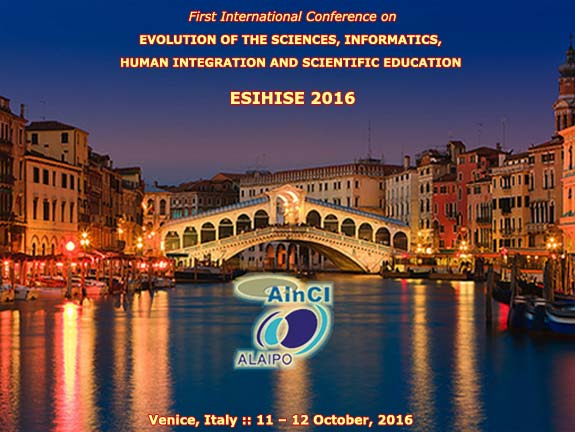 1st International Conference on Evolution of the Sciences, Informatics, Human Integration and Scientific Education :: ESIHISE 2016 :: Venice, Italy :: October 11 and 12, 2016