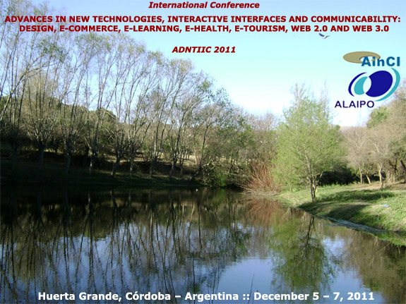 ADNTIIC 2011 :: International Conference on Advances in New Technologies, Interactive Interfaces and Communicability :: Huerta Grande, Córdoba – Argentina :: November 9 – 11, 2011