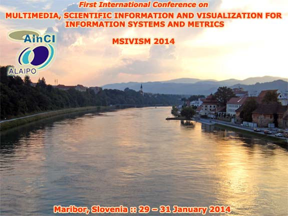 MSIVISM 2014 :: First International Conference on Multimedia, Scientific Information and Visualization for Information Systems and Metrics :: Maribor, Slovenia :: January, 29 - 31, 2014