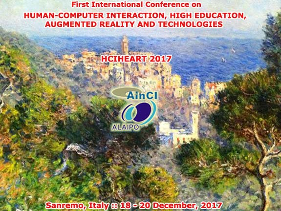 First International Conference on Human-Computer Interaction, High Education, Augmented Reality and Technologies :: HCIHEART 2017 :: Sanremo, Italy :: December 13 - 15, 2017