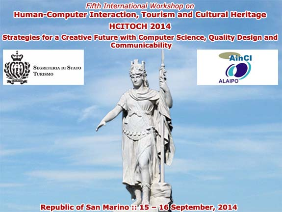 HCITOCH 2014 :: Fifth International Workshop on Human-Computer Interaction, Tourism and Cultural Heritage (HCITOCH 2014): Strategies for a Creative Future with Computer Science, Quality Design and Communicability :: San Marino, Republic of San Marino :: 25 - 26 September, 2014