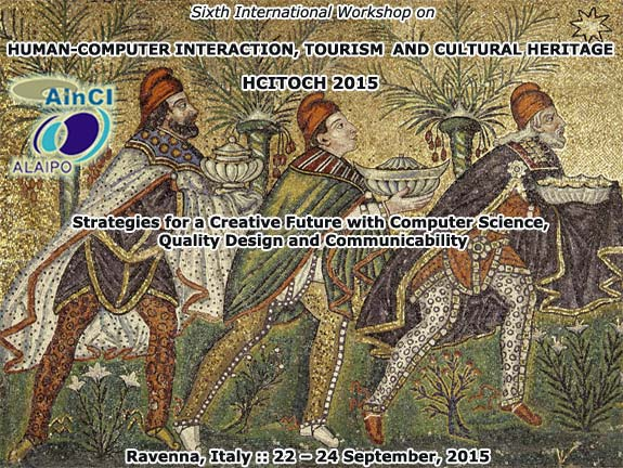 HCITOCH 2015 :: 6th International Workshop on Human-Computer Interaction, Tourism and Cultural Heritage: Strategies for a Creative Future with Computer Science, Quality Design and Communicability :: Ravenna, Italy :: 22 - 24 September, 2015
