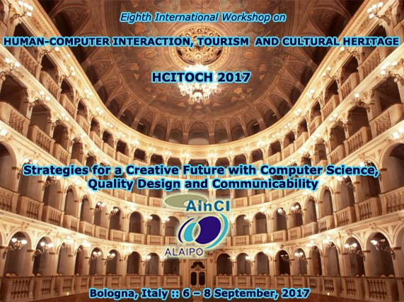 HCITOCH 2017 :: Eighth International Workshop on Human-Computer Interaction, Tourism and Cultural Heritage: Strategies for a Creative Future with Computer Science, Quality Design and Communicability :: Bologna, Italy :: 6 - 8 September, 2017