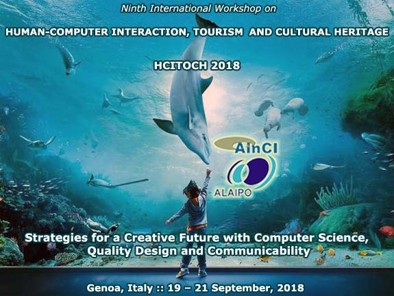 9th International Workshop on Human-Computer Interaction, Tourism and Cultural Heritage: Strategies for a Creative Future with Computer Science, Quality Design and Communicability :: HCITOCH 2018 :: Genoa, Italy :: September 19 - 21