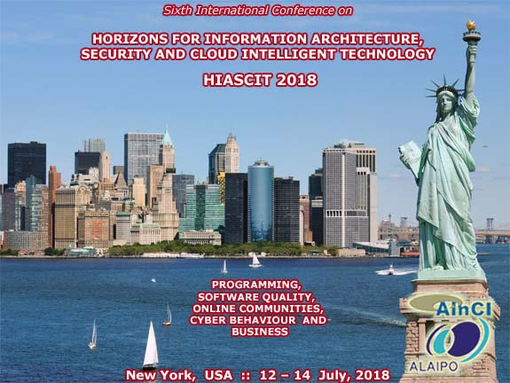 6th International Conference on Horizons for Information Architecture, Security and Cloud Intelligent Technology: Programming, Software Quality, Online Communities, Cyber Behaviour and Business :: HIASCIT 2018 :: New York, USA :: July 12 - 14, 2018