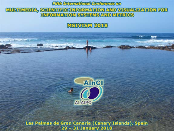 5th International Conference on Multimedia, Scientific Information and Visualization for Information Systems and Metrics :: MSIVISM 2018 :: Las Palmas de Gran Canaria (Canary Islands) Spain :: January 29 – 31, 2018