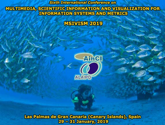 6th International Conference on Multimedia, Scientific Information and Visualization for Information Systems and Metrics :: MSIVISM 2019 :: Las Palmas de Gran Canaria (Canary Islands) Spain :: January 29 – 31, 2019