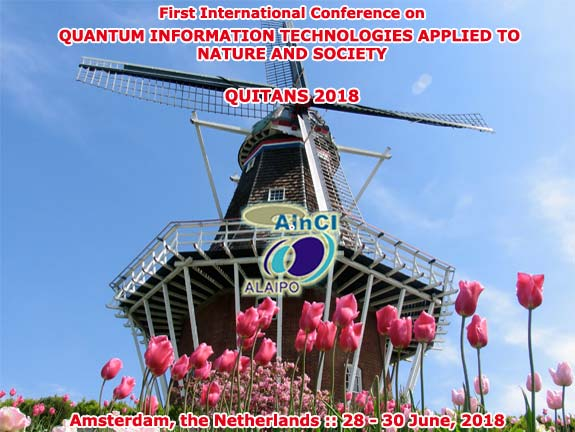 First International Conference on Quantum Information Technologies Applied to Nature and Society :: QUITANS 2018 :: Amsterdam, the Netherlands :: June 28 – 30, 2018