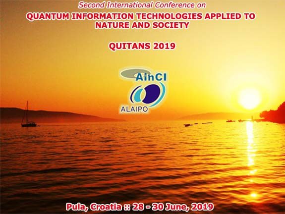 2nd International Conference on Quantum Inofrmaton Technologies Applied to Nature and Society :: QUITANS 2019 :: Pula, Croatia :: 28 - 30 June, 2019