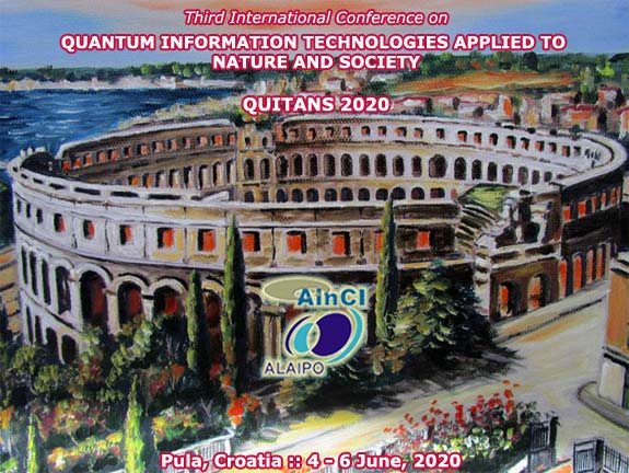 3rd International Conference on Quantum Inofrmaton Technologies Applied to Nature and Society :: QUITANS 2020 :: Pula, Croatia :: 4 - 6 June, 2020