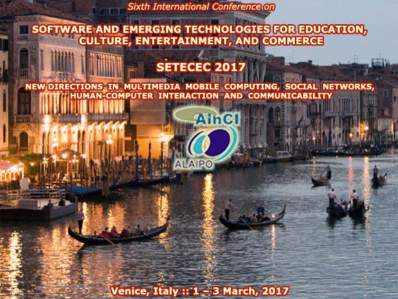 Sixth International Conference on Software and Emerging Technologies for Education, Culture, Entertainment, and Commerce ( SETECEC 2017 ) :: Venice, Italy :: March, 1 - 3, 2017