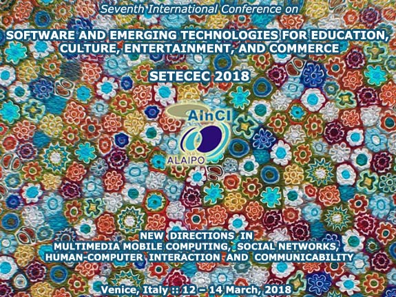 7th International Conference on Software and Emerging Technologies for Education, Culture, Entertainment, and Commerce :: SETECEC 2018 :: :: Venice, Italy :: March, 12 - 14, 2018