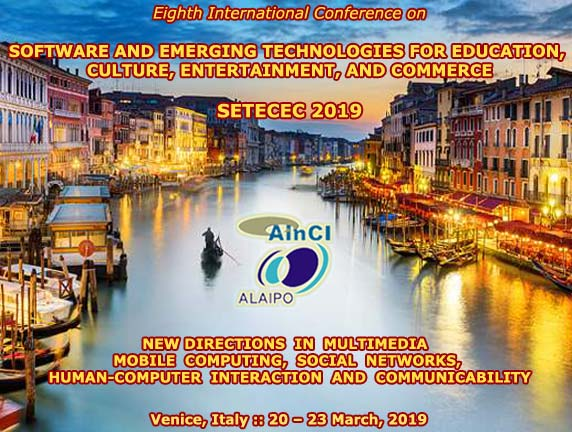 8th International Conference on Software and Emerging Technologies for Education, Culture, Entertainment, and Commerce ( SETECEC 2019 ) :: Venice, Italy :: March, 20 - 23, 2019
