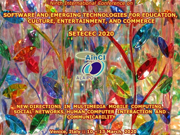9th International Conference on Software and Emerging Technologies for Education, Culture, Entertainment, and Commerce :: SETECEC 2020  :: Venice, Italy :: March, 10 - 13, 2020